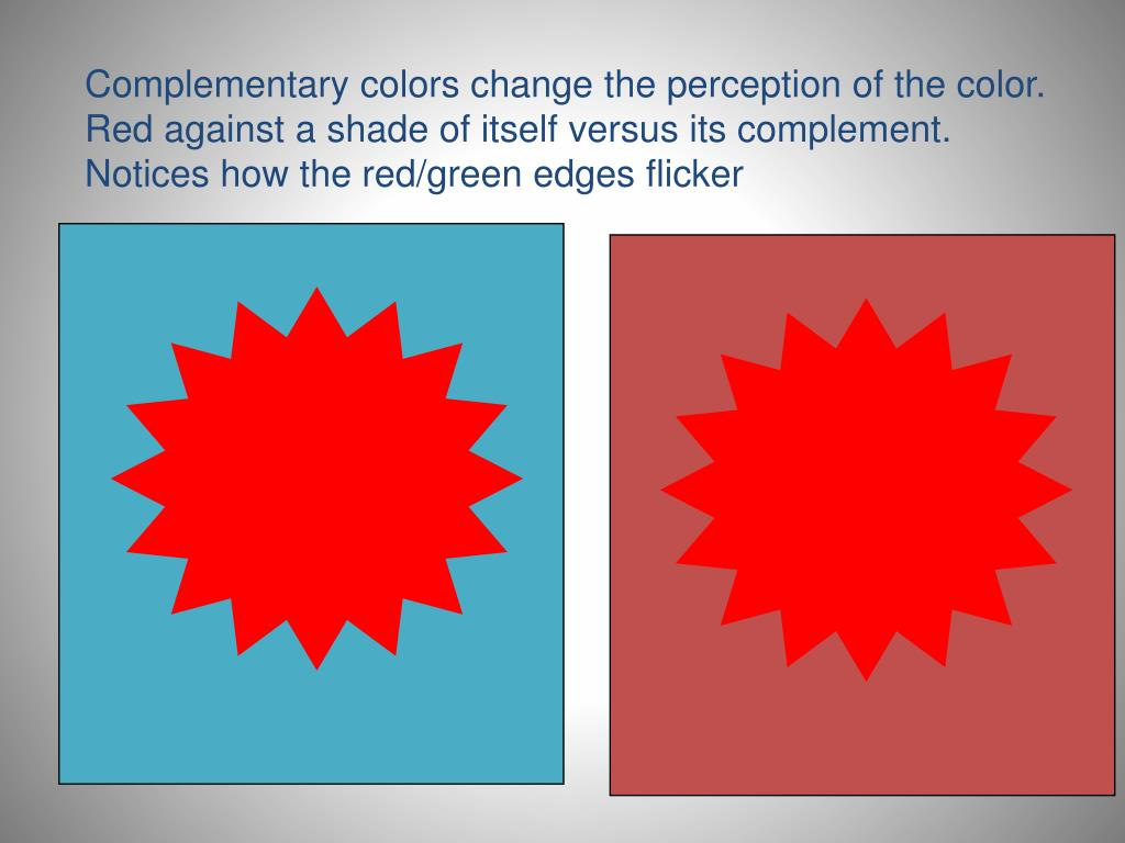 Complementary colors change the perception of the color.