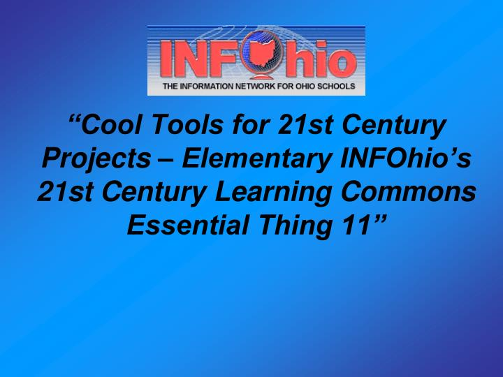 """Cool Tools for 21st Century Projects – Elementary INFOhio's 21st Century Learning Commons Ess..."