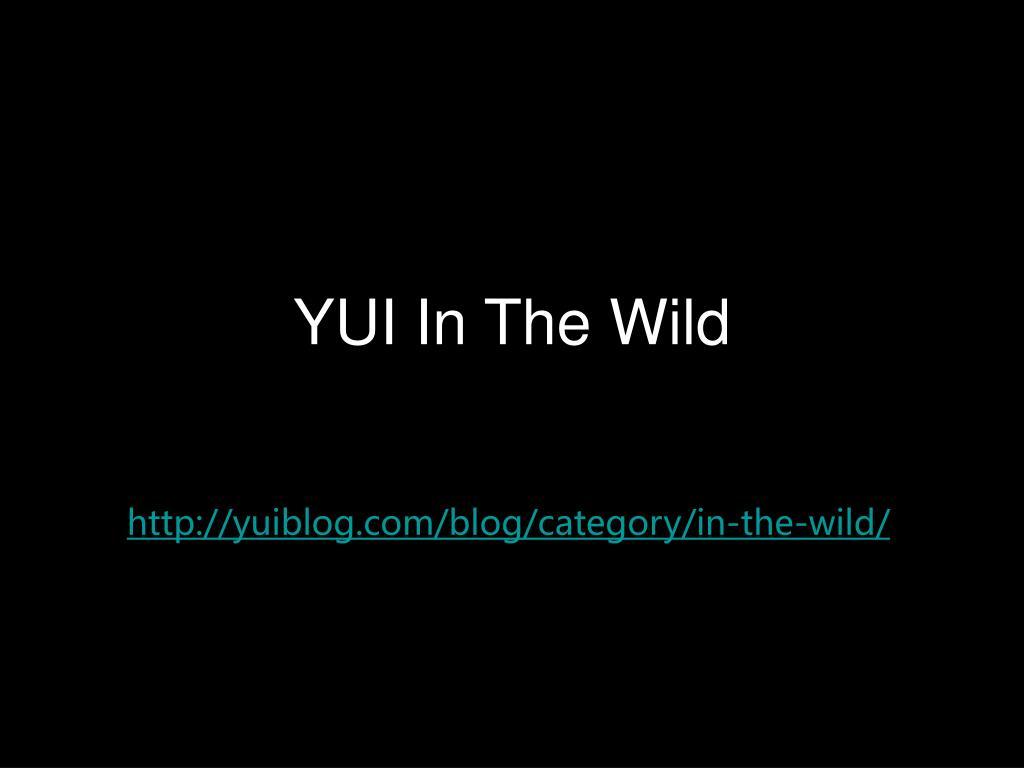 YUI In The Wild