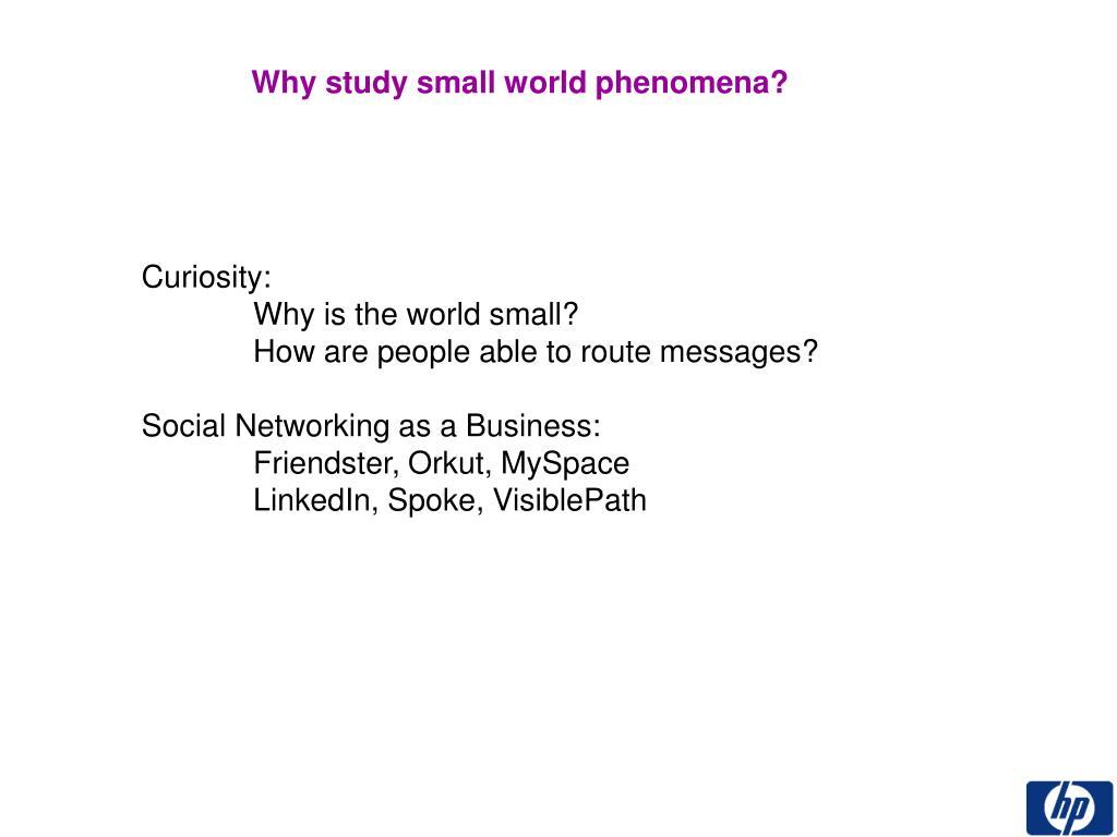 Why study small world phenomena?