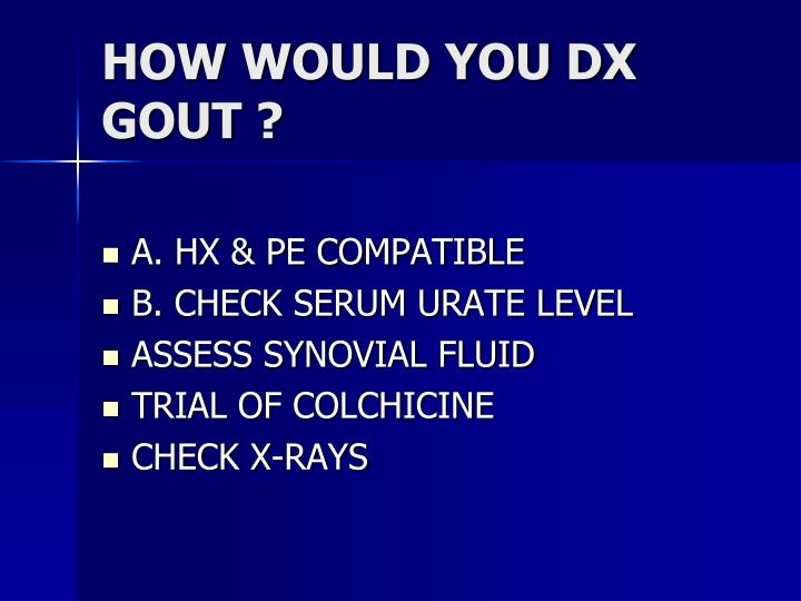 HOW WOULD YOU DX GOUT ?
