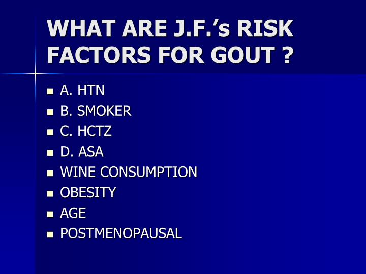 WHAT ARE J.F.'s RISK FACTORS FOR GOUT ?