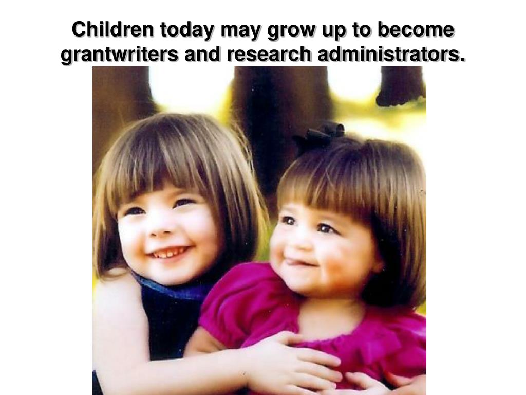 Children today may grow up to become