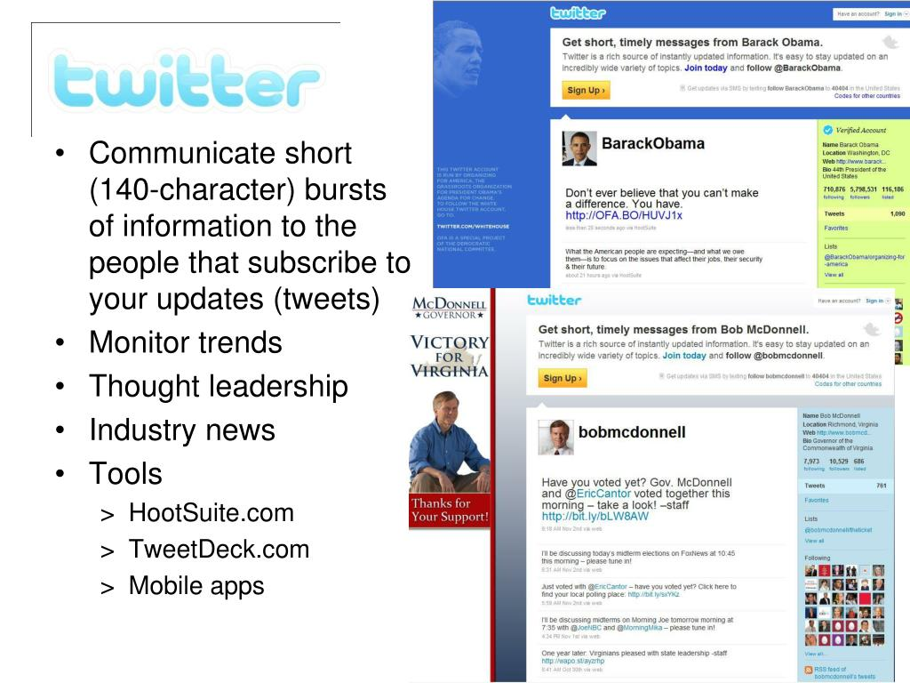Communicate short (140-character) bursts of information to the people that subscribe to your updates (tweets)
