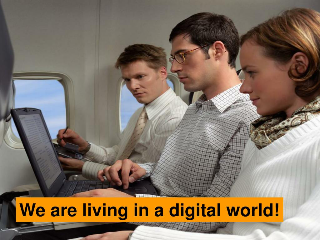 We are living in a digital world!
