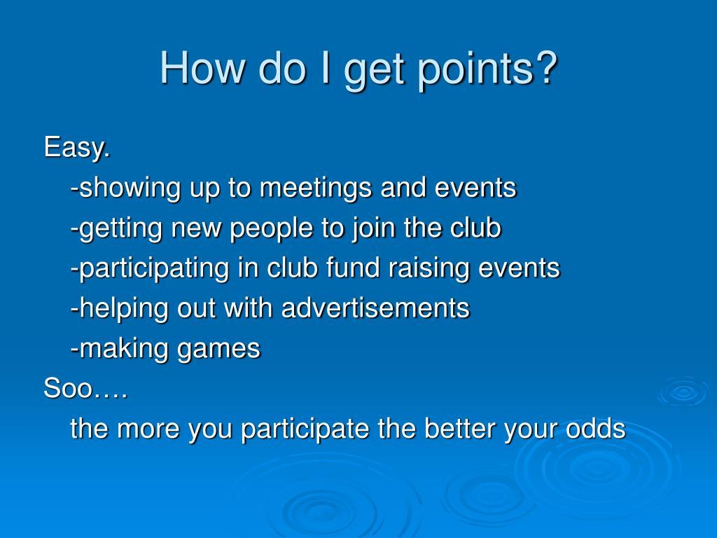 How do I get points?
