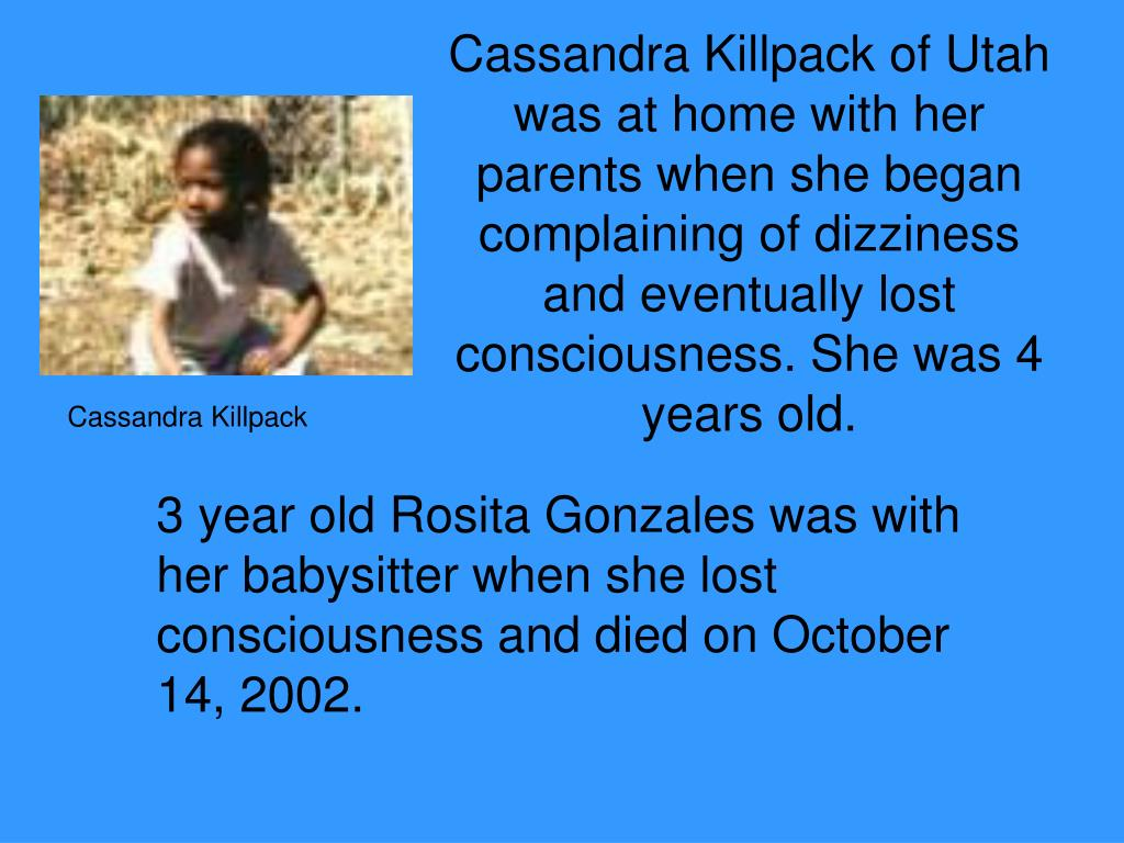 Cassandra Killpack of Utah was at home with her parents when she began complaining of dizziness and eventually lost consciousness. She was 4 years old.
