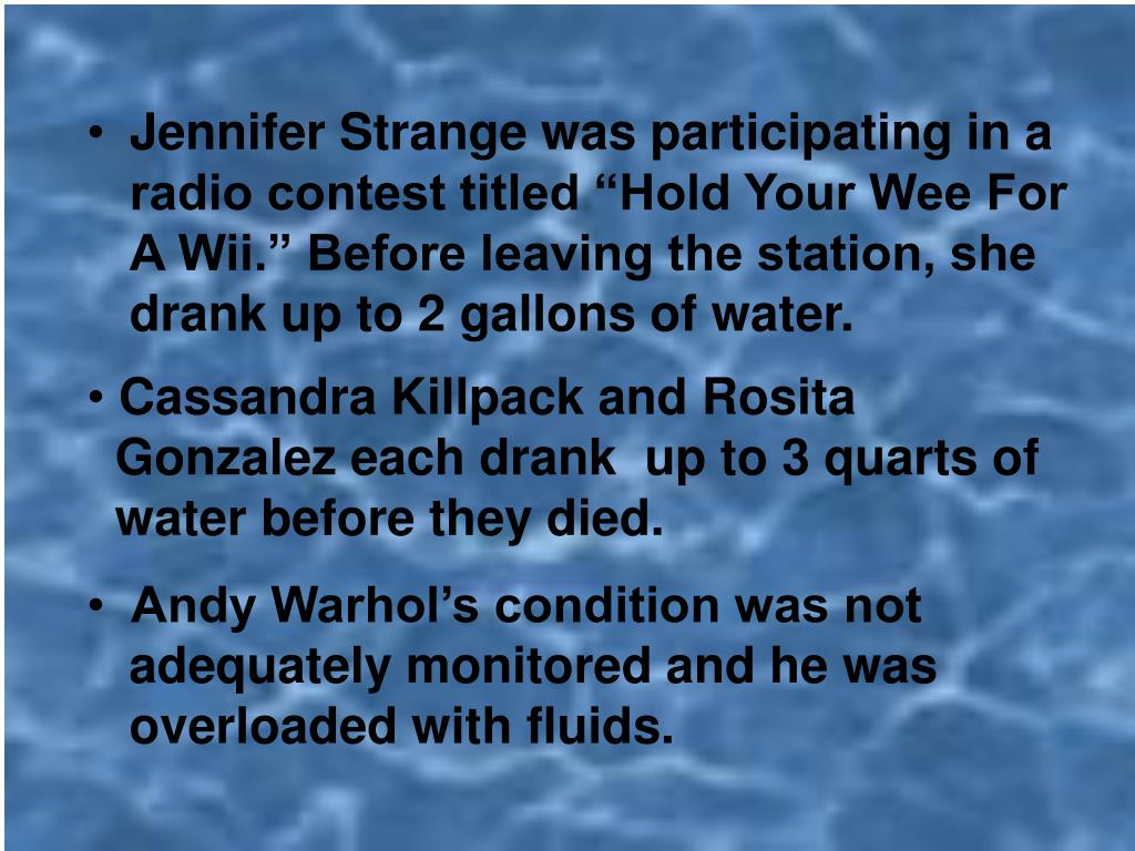 "Jennifer Strange was participating in a radio contest titled ""Hold Your Wee For A Wii."" Before leaving the station, she drank up to 2 gallons of water."