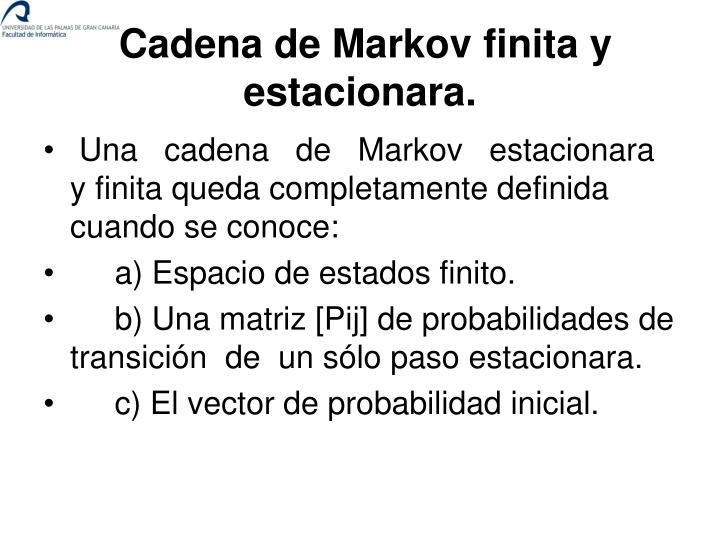 Cadena de Markov finita y estacionara.