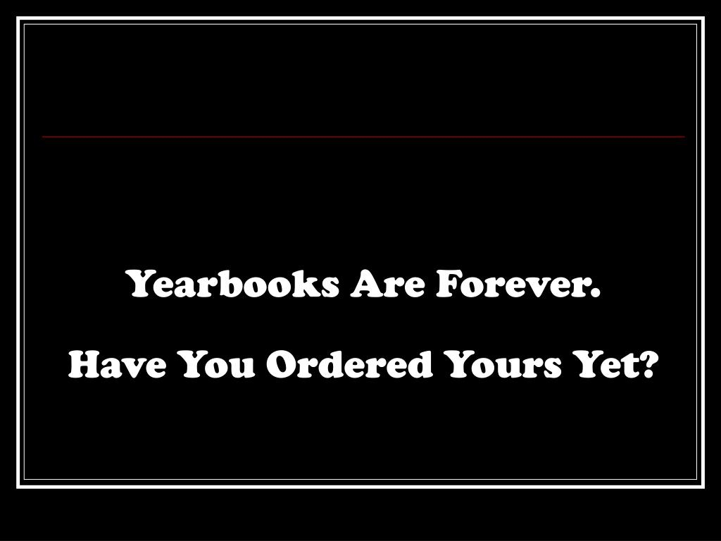 Yearbooks Are Forever.
