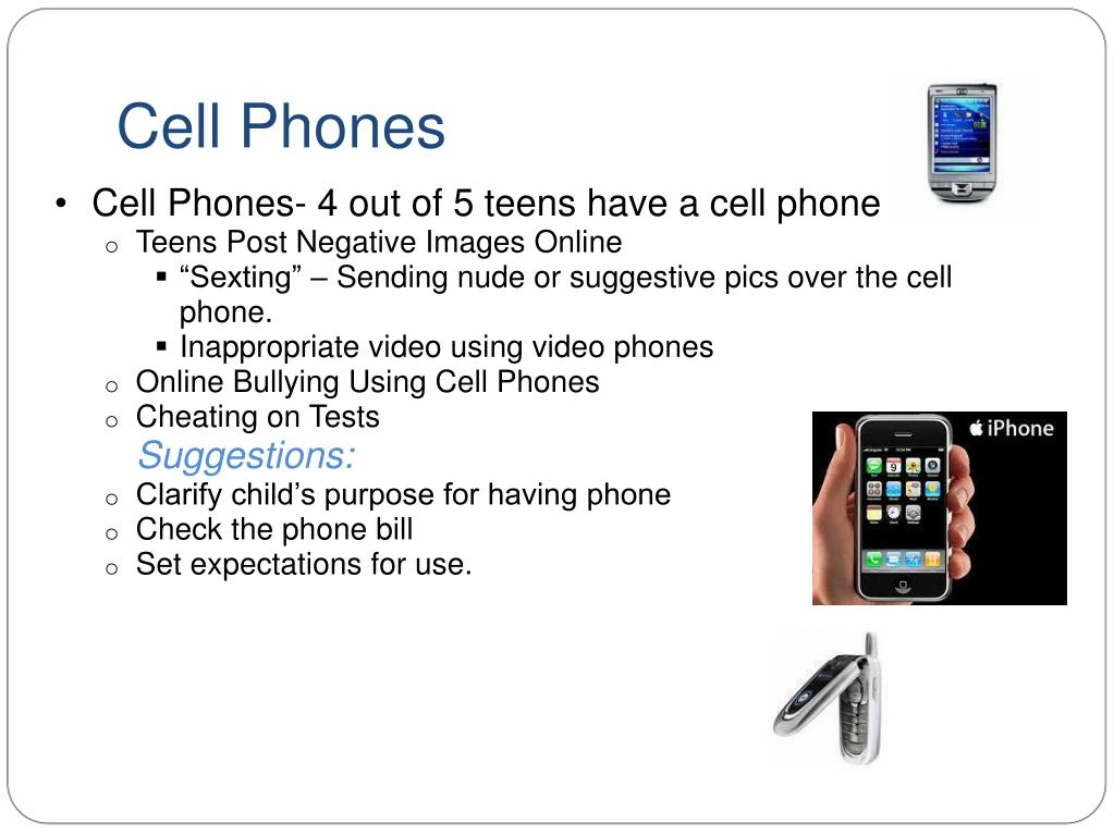 Cell Phones- 4 out of 5 teens have a cell phone
