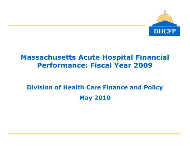 Massachusetts Acute Hospital Financial Performance: Fiscal Year 2009