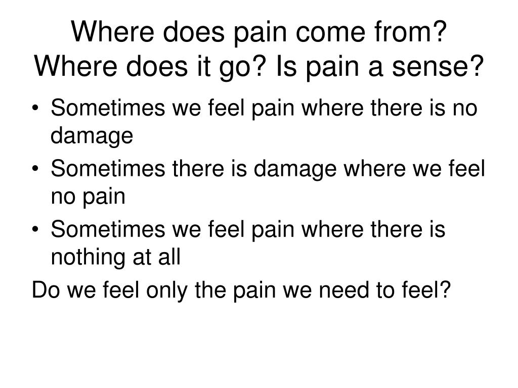 Where does pain come from? Where does it go? Is pain a sense?