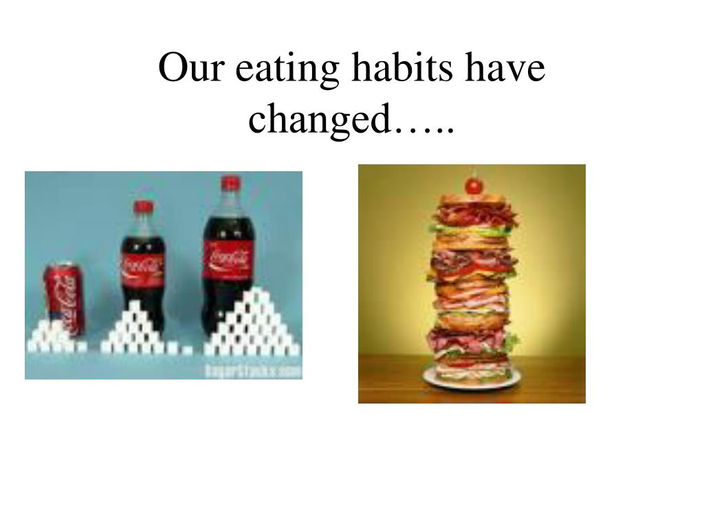 Our eating habits have changed…..