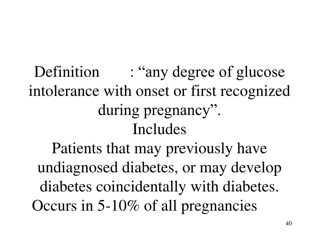 """Definition: """"any degree of glucose intolerance with onset or first recognized during pregnancy""""."""