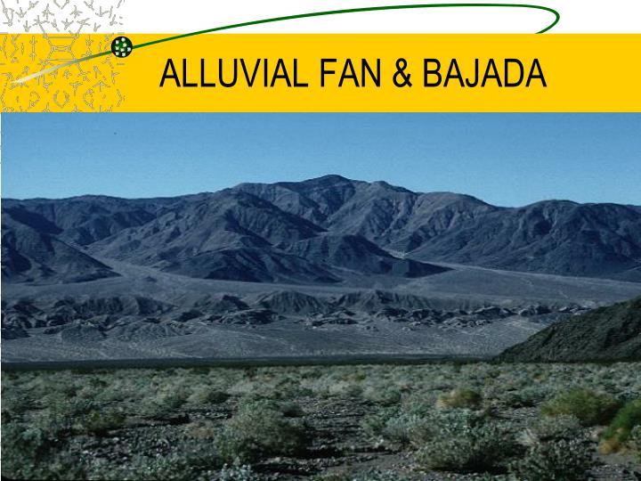ALLUVIAL FAN & BAJADA