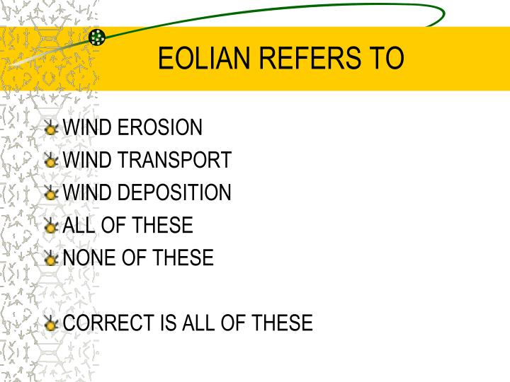 EOLIAN REFERS TO
