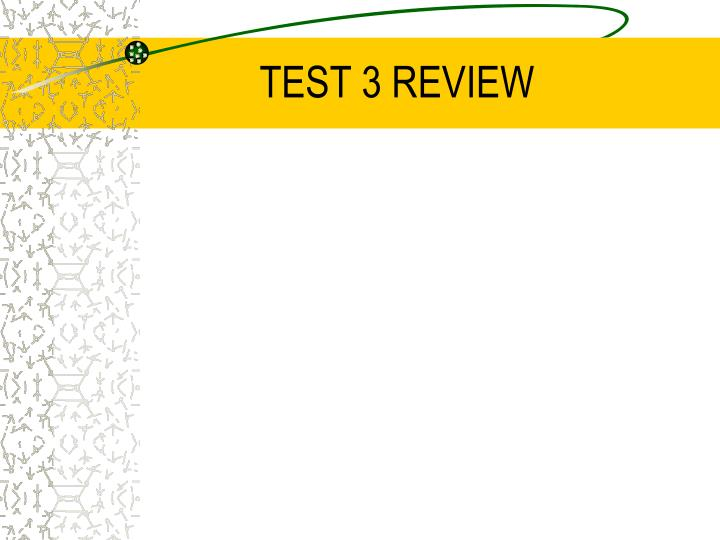 TEST 3 REVIEW