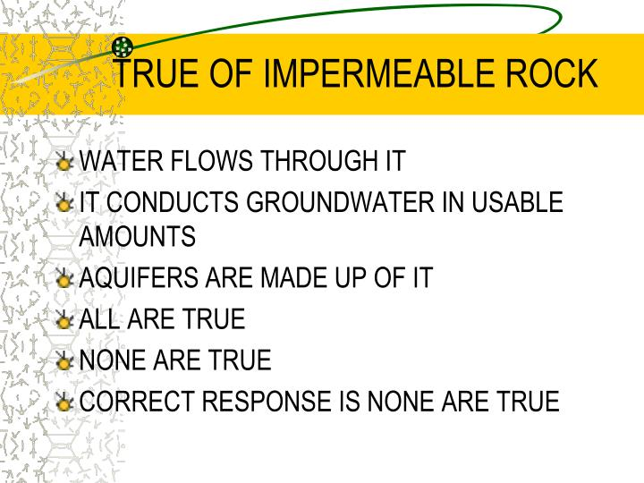 TRUE OF IMPERMEABLE ROCK