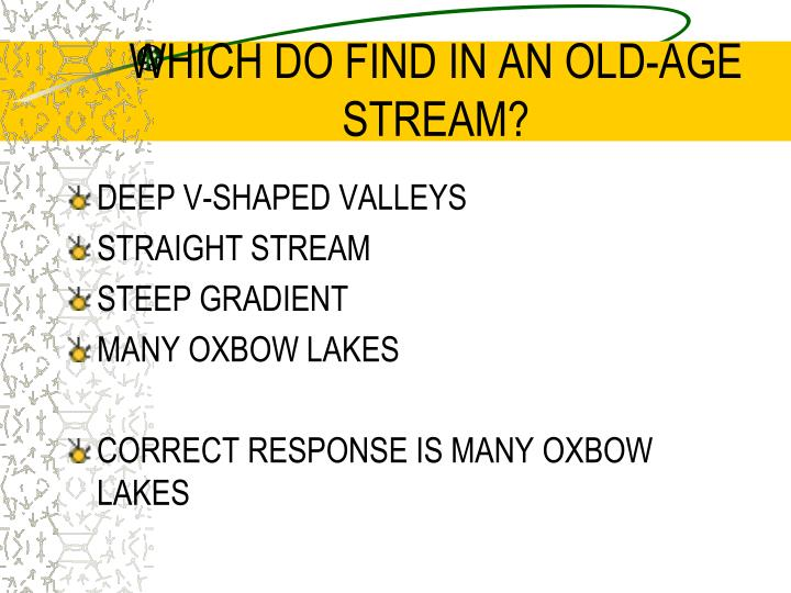 WHICH DO FIND IN AN OLD-AGE STREAM?