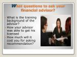 w hat questions to ask your financial advisor