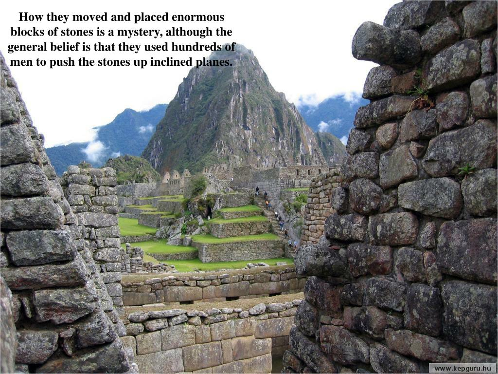 How they moved and placed enormous blocks of stones is a mystery, although the general belief is that they used hundreds of men to push the stones up inclined planes.