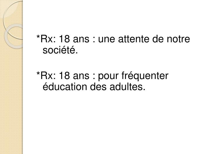 *Rx: 18 ans : une attente de notre société.
