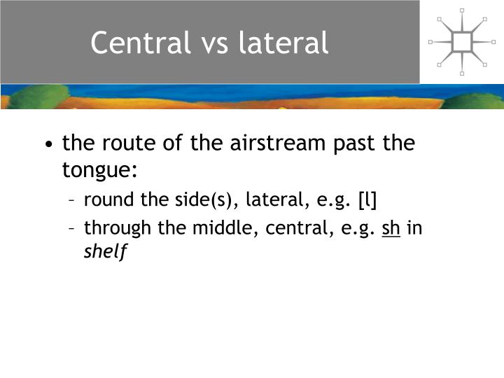 Central vs lateral
