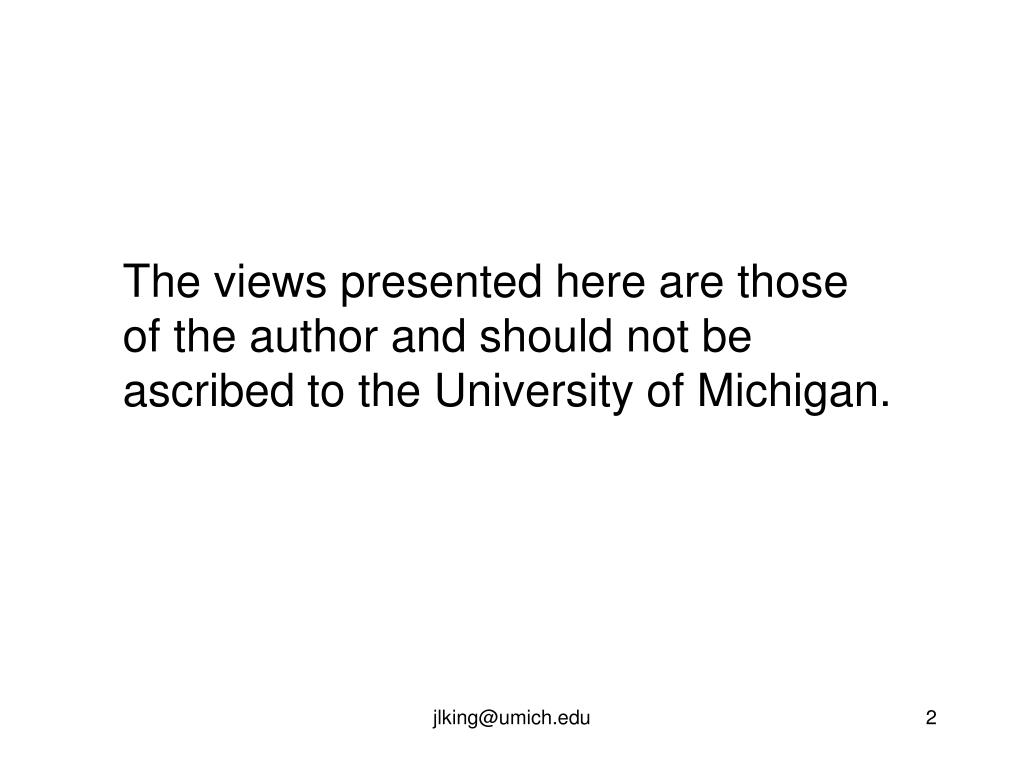 The views presented here are those of the author and should not be ascribed to the University of Michigan.