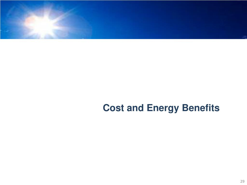 Cost and Energy Benefits