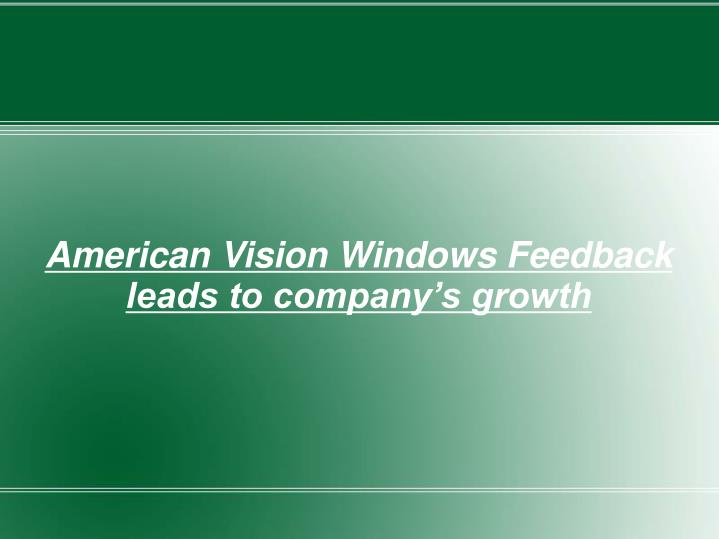 American vision windows feedback leads to company s growth
