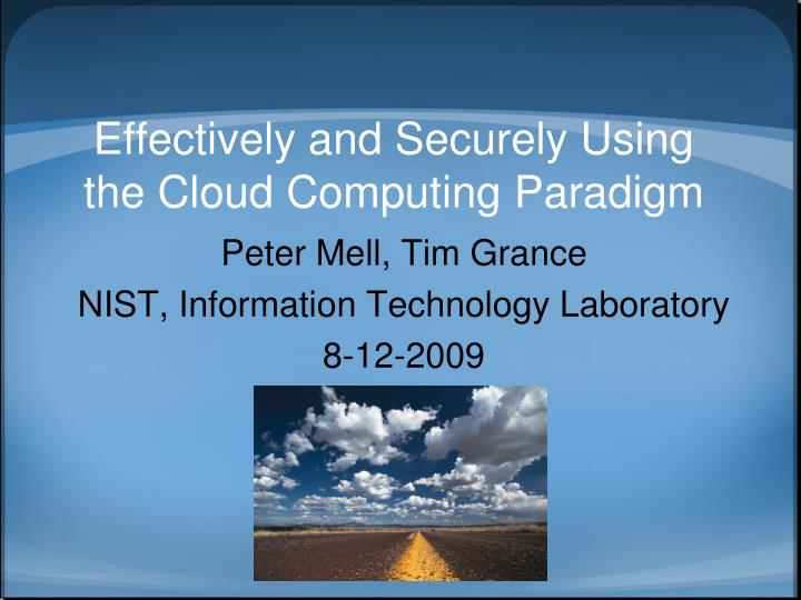 Effectively and securely using the cloud computing paradigm l.jpg