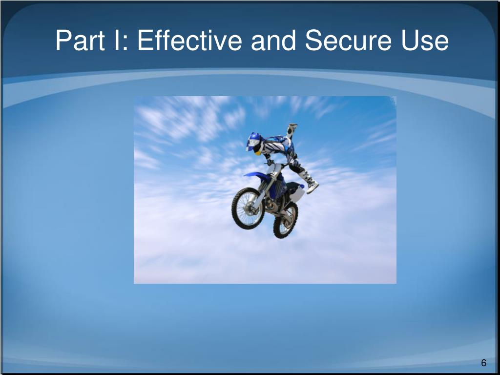 Part I: Effective and Secure Use