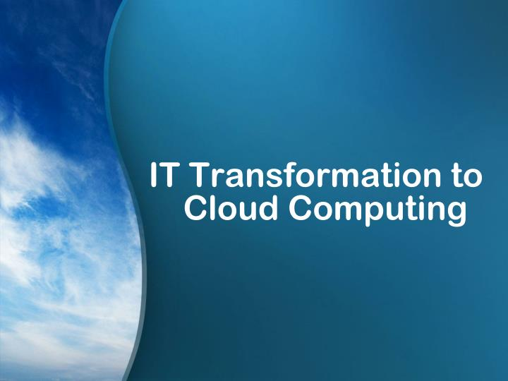 IT Transformation to Cloud Computing