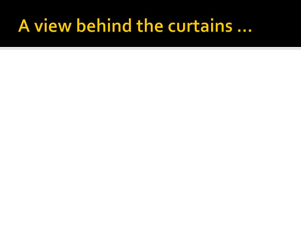 A view behind the curtains …