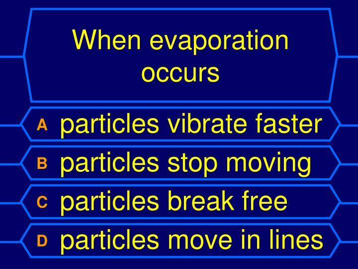 When evaporation occurs