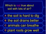 which is not true about soil with lots of air
