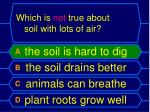 which is not true about soil with lots of air1