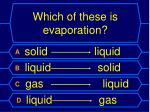 which of these is evaporation