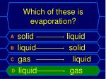 which of these is evaporation1