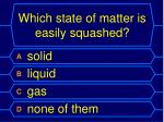 which state of matter is easily squashed