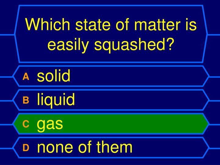 Which state of matter is easily squashed?