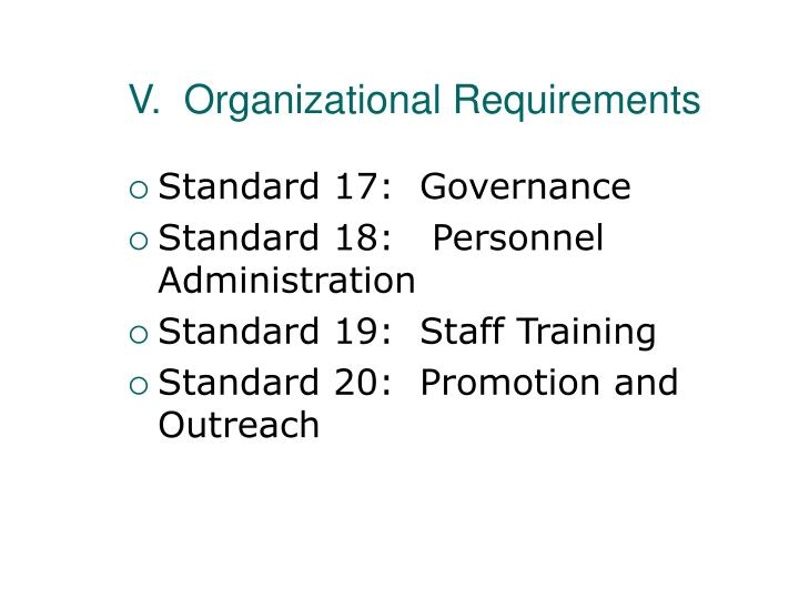 V.  Organizational Requirements