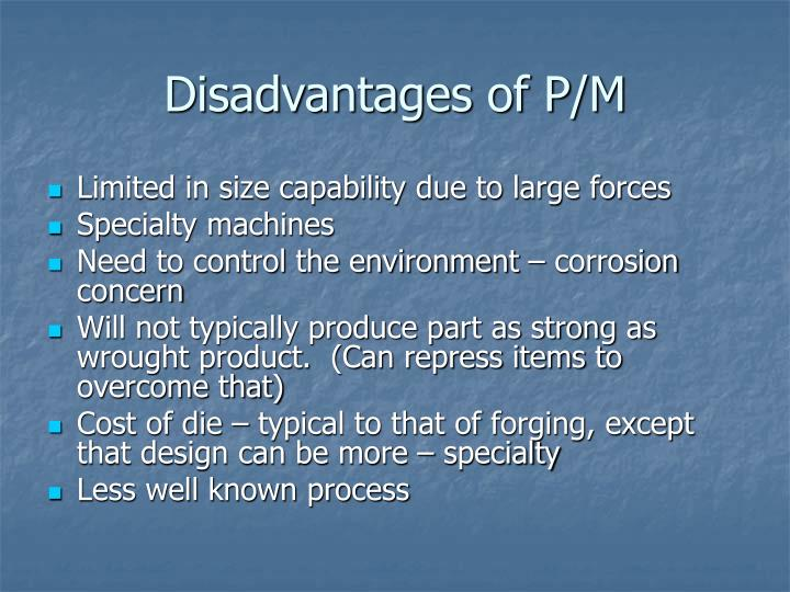 Disadvantages of P/M
