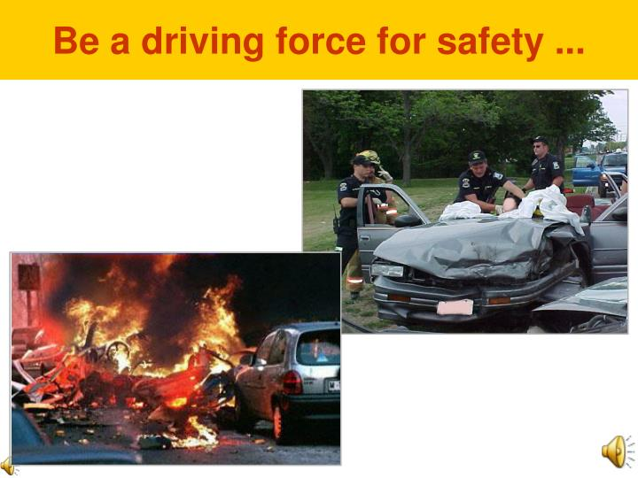 Be a driving force for safety ...