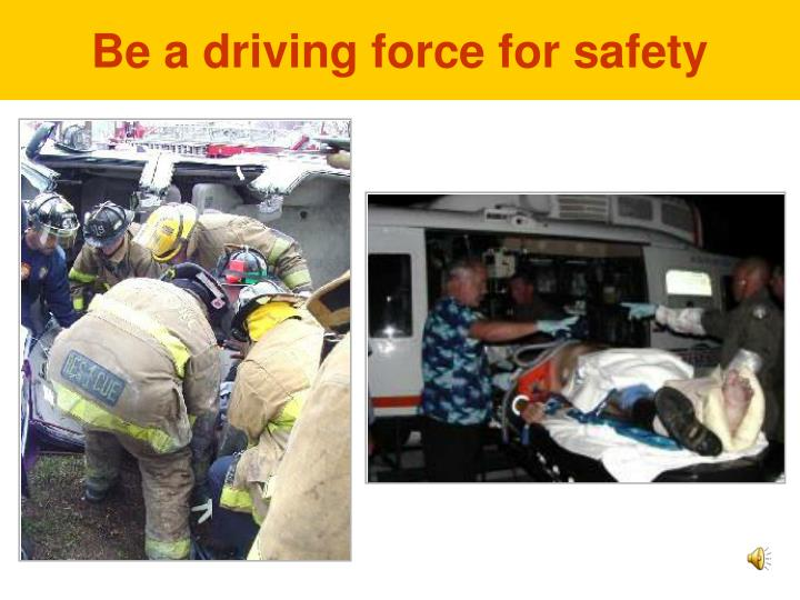 Be a driving force for safety