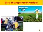 be a driving force for safety5