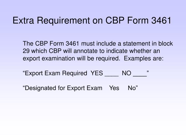 Extra Requirement on CBP Form 3461