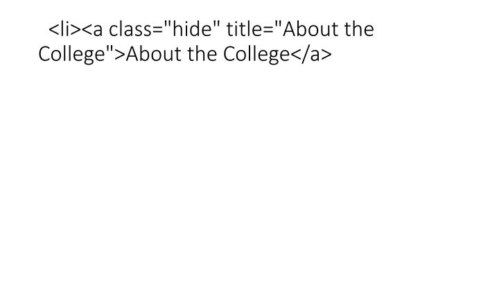 "<li><a class=""hide"" title=""About the College"">About the College</a>"