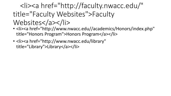 "<li><a href=""http://faculty.nwacc.edu/"" title=""Faculty Websites"">Faculty Websites</a></li>"